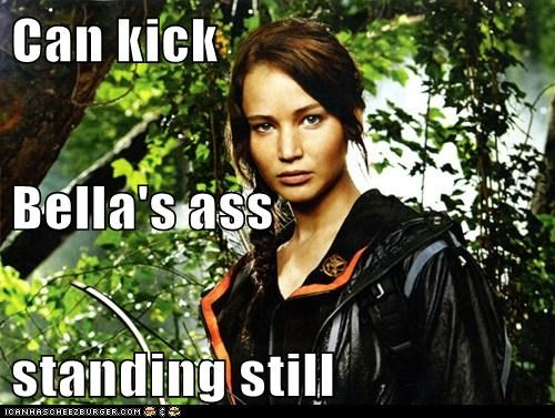 Can kick Bella's ass standing still