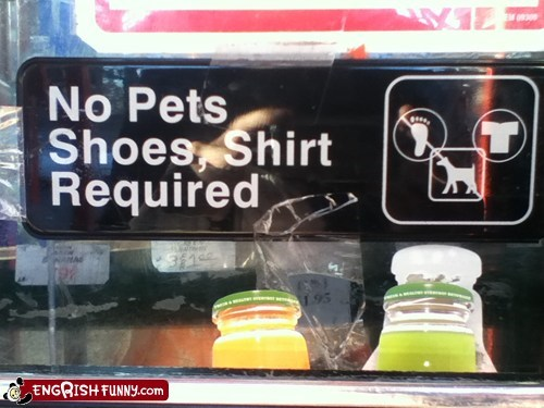 This is a Pets, Shoes, and Shirts-Free Zone!