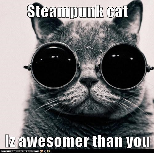Steampunk cat  Iz awesomer than you