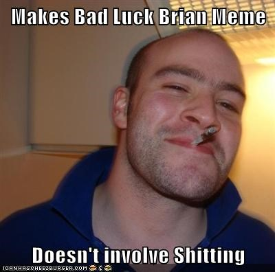 Makes Bad Luck Brian Meme  Doesn't involve Shitting