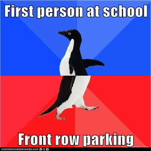 First person at school  Front row parking