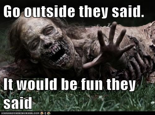 fun,it will be fun,outside,pain,They Said,The Walking Dead,zombie