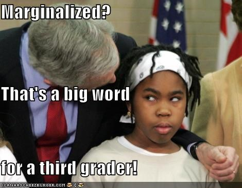 Marginalized? That's a big word for a third grader!