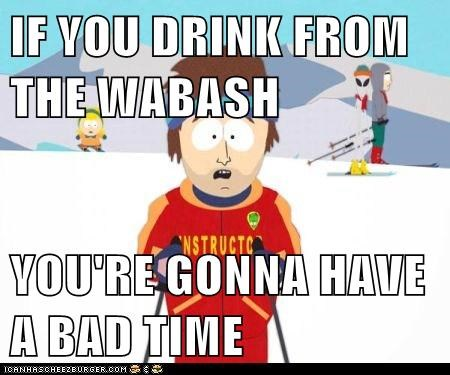 IF YOU DRINK FROM THE WABASH...