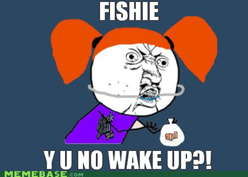 Wakey Wakey Fishy!