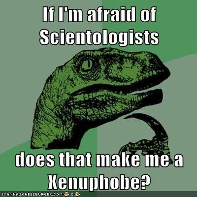 If I'm afraid of Scientologists...
