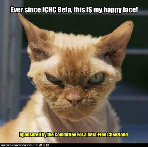 Ever since ICHC Beta, this IS my happy face!