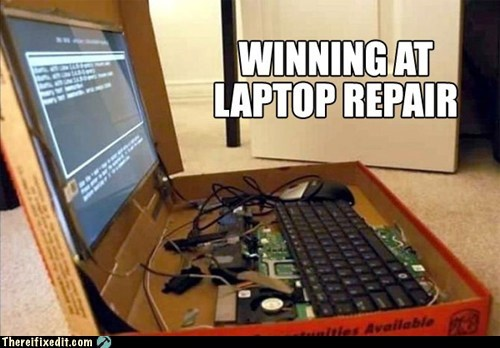 There I Fixed It: Laptop Repair Level: College Student
