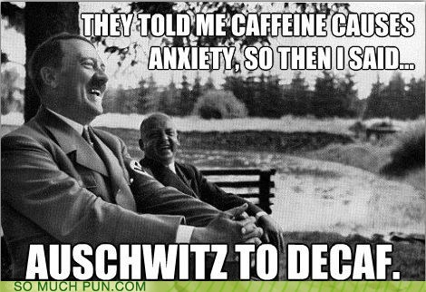adolf hitler,anxiety,auschwitz,caffeine,coffee,decaf,Hall of Fame,hitler,ill,similar sounding,switch