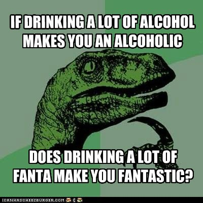 IF DRINKING A LOT OF ALCOHOL...