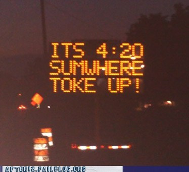 Wrong! It's 420 EVERYWHERE!