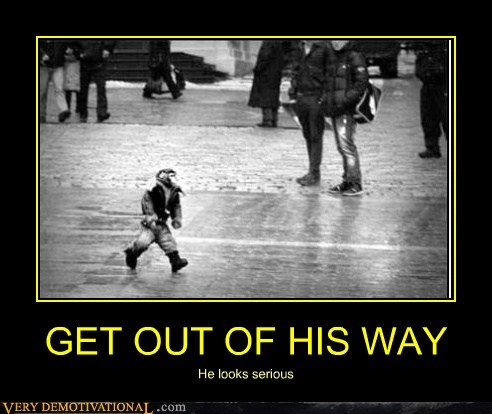 GET OUT OF HIS WAY