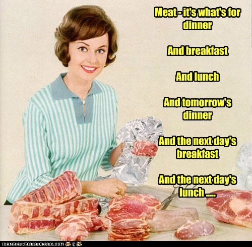 Meat... For EVERY MEAL!
