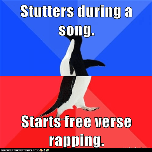 Stutters during a song.  Starts free verse rapping.
