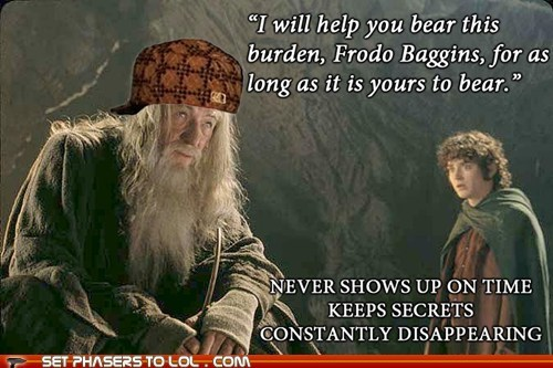 burden,disappearing,elijah wood,Frodo Baggins,gandalf,help,ian mckellan,Lord of the Rings,never,on time,scumbag,secrets