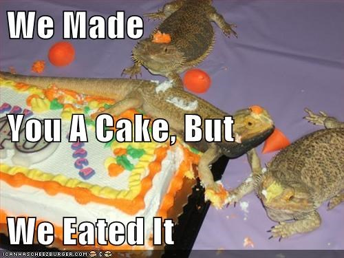 We Made You A Cake, But We Eated It