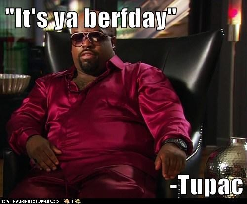 """It's ya berfday""  -Tupac"