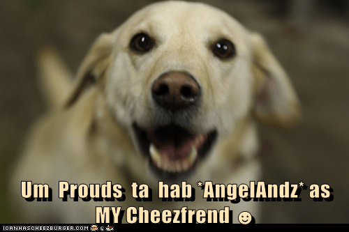 Um  Prouds  ta  hab *AngelAndz* as  MY Cheezfrend ☻