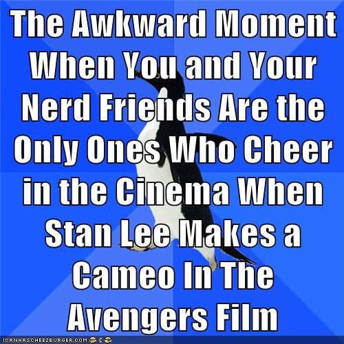 The Awkward Moment When You and Your Nerd Friends Are the Only Ones Who Cheer in the Cinema When Stan Lee Makes a Cameo In The Avengers Film