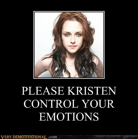 PLEASE KRISTEN CONTROL YOUR EMOTIONS