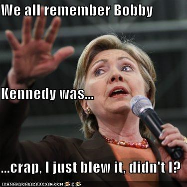 We all remember Bobby  Kennedy was... ...crap, I just blew it, didn't I?