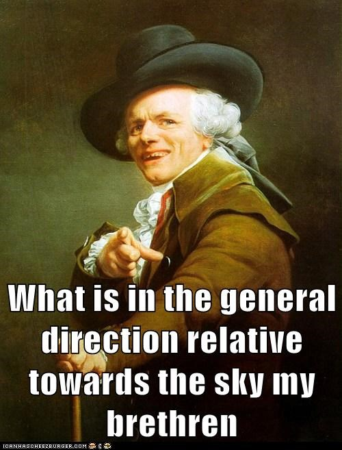 What is in the general direction relative towards the sky my brethren