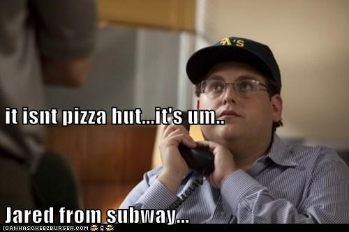 it isnt pizza hut...it's um..  Jared from subway...