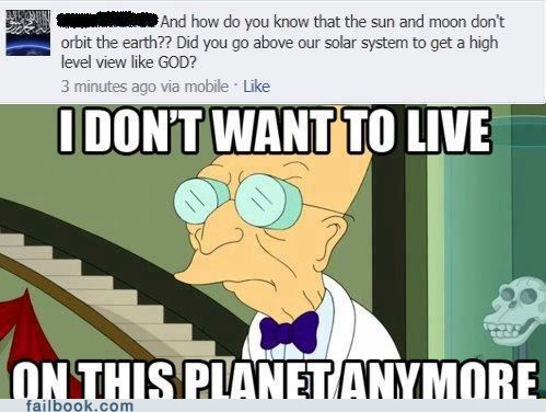 i dont want to live on this planet anymore,moon,atheists,planets,solar system,earth,failbook,g rated