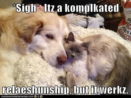 *Sigh*  Itz a komplkated   relaeshunship, but it werkz.