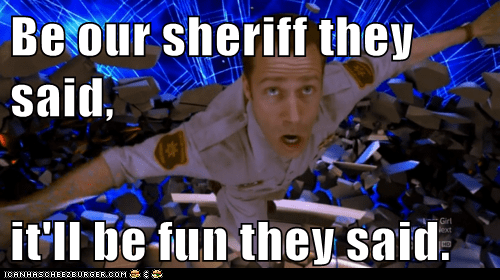 Be Our Sheriff They Said