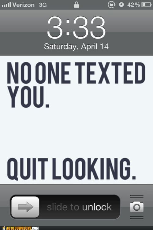 forever alone,lockscreen,no one texted you,quit looking