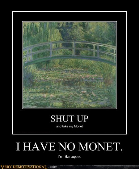 I HAVE NO MONET.