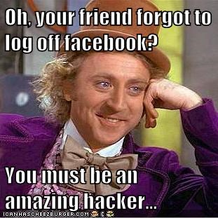 Oh, your friend forgot to log off facebook?  You must be an amazing hacker...