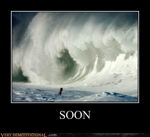 bad idea,hilarious,SOON,wave