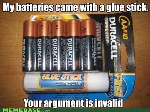 batteries,glue stick,invalid,Memes,your argument