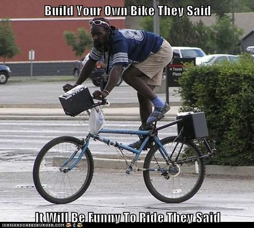 Build Your Own Bike They Said  It Will Be Funny To Ride They Said