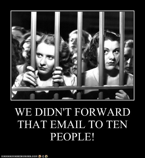WE DIDN'T FORWARD THAT EMAIL TO TEN PEOPLE!