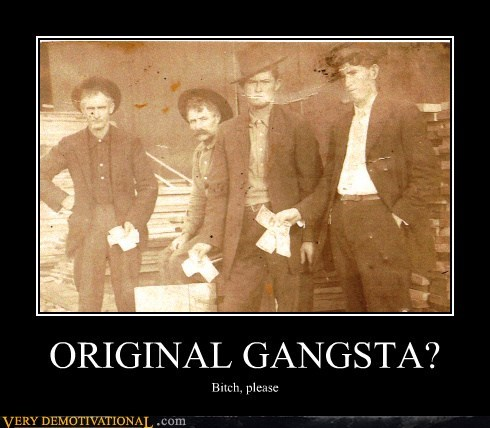 ORIGINAL GANGSTA?