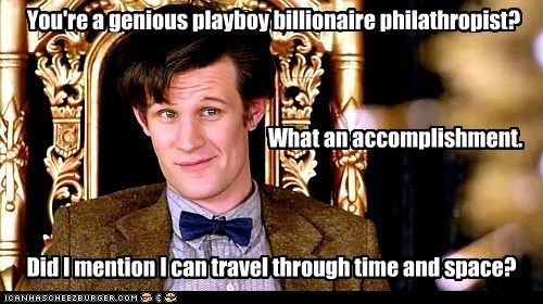 accomplishment,billionaire,condescending wonka,doctor who,genious,iron man,Matt Smith,meme,philanthropist,playboy,space,the doctor,time,tony stark,Travel