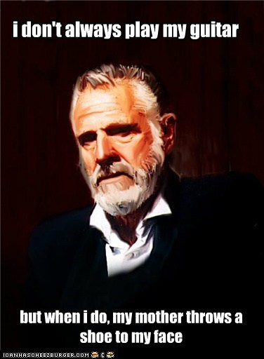 i don't always play my guitar
