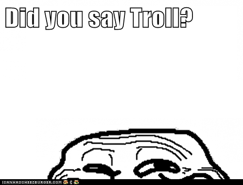 Did you say Troll?