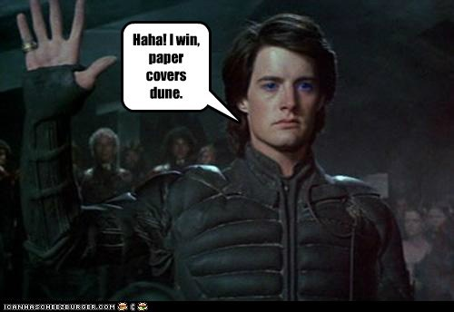 Haha! I win, paper covers dune.