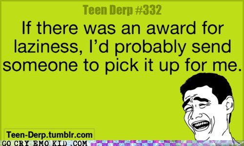 award,derp,laziness,teen,weird kid