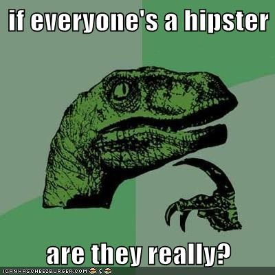 if everyone's a hipster  are they really?