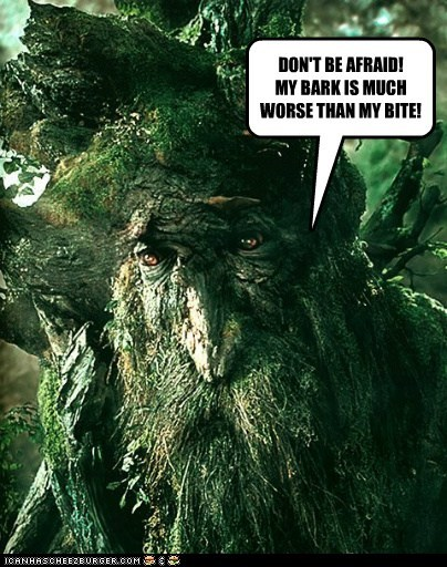 bark,bite,dont-be-afraid,ent,Lord of The Ring,Lord of the Rings,puns,rimshot,treebeard,worse