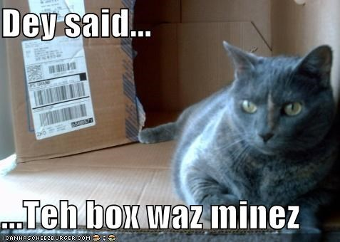 Dey said...  ...Teh box waz minez