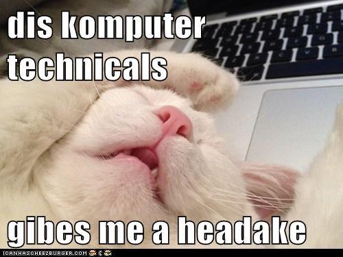 dis komputer technicals  gibes me a headake