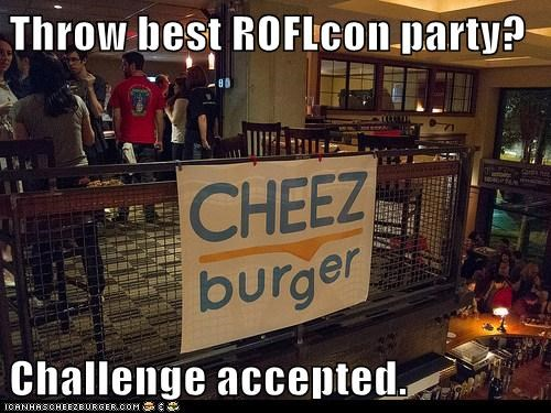 Throw best ROFLcon party?  Challenge accepted.