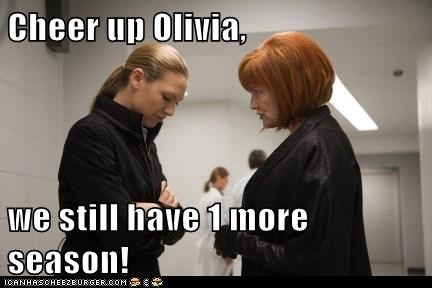 Cheer up Olivia,  we still have 1 more season!