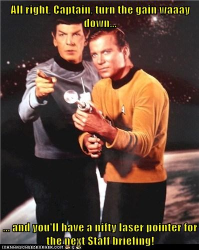All right, Captain, turn the gain waaay down...  ... and you'll have a nifty laser pointer for the next Staff briefing!